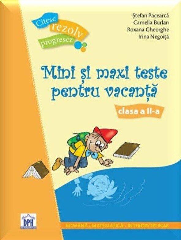 Stefan Pacearca, Camelia Burlan, Roxana Gheorghe, Irina Negoita - Mini si maxi teste pentru vacanta. Clasa a II-a -