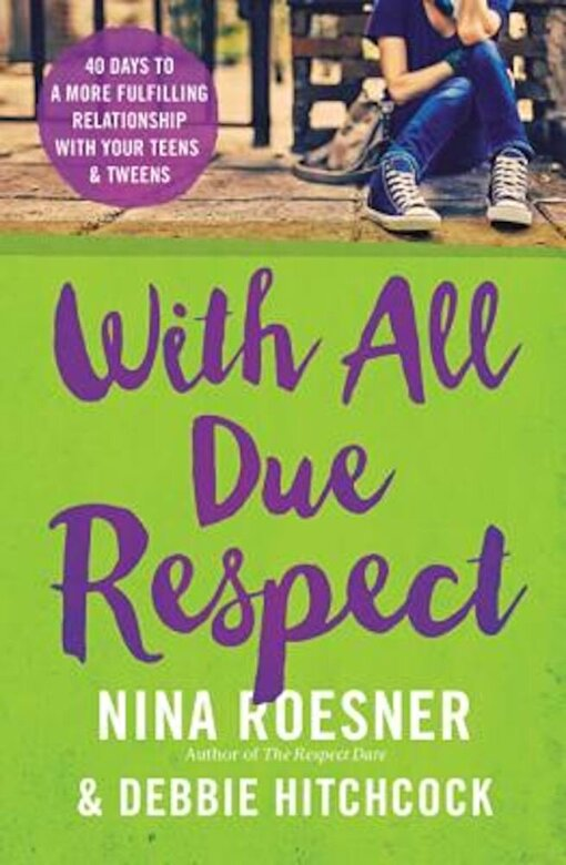 Nina Roesner - With All Due Respect: 40 Days to a More Fulfilling Relationship with Your Teens and Tweens, Paperback -