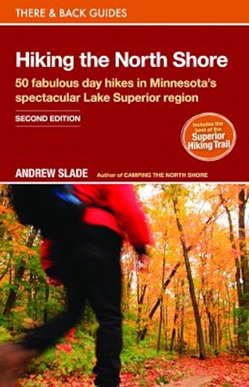 Andrew Slade - Hiking the North Shore: 50 Fabulous Day Hikes in Minnesota's Spectacular Lake Superior Region, Paperback -