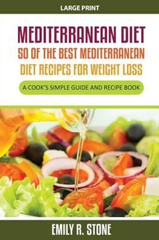 Emily R. Stone - Mediterranean Diet: 50 of the Best Mediterranean Diet Recipes for Weight Loss (Large Print): A Cook's Simple Guide and Recipe Book, Paperback -