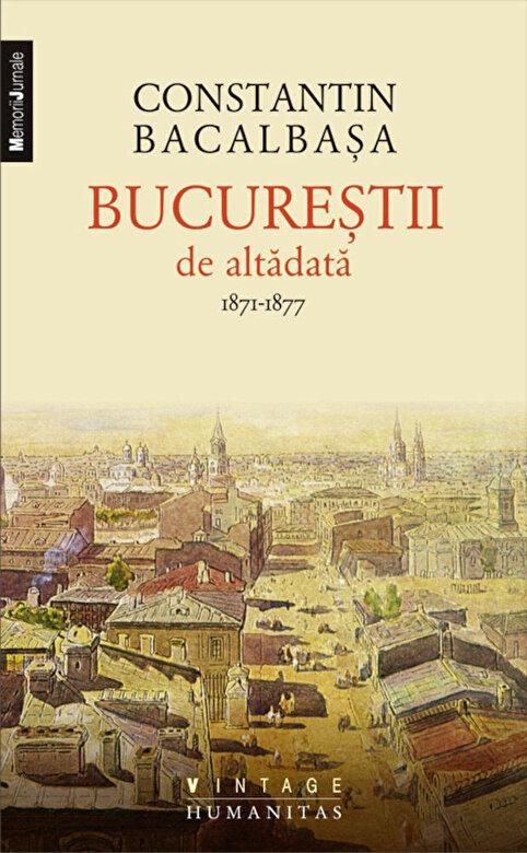 Constantin Bacalbasa - Bucurestii de altadata. 1871-1877, Vol. I -