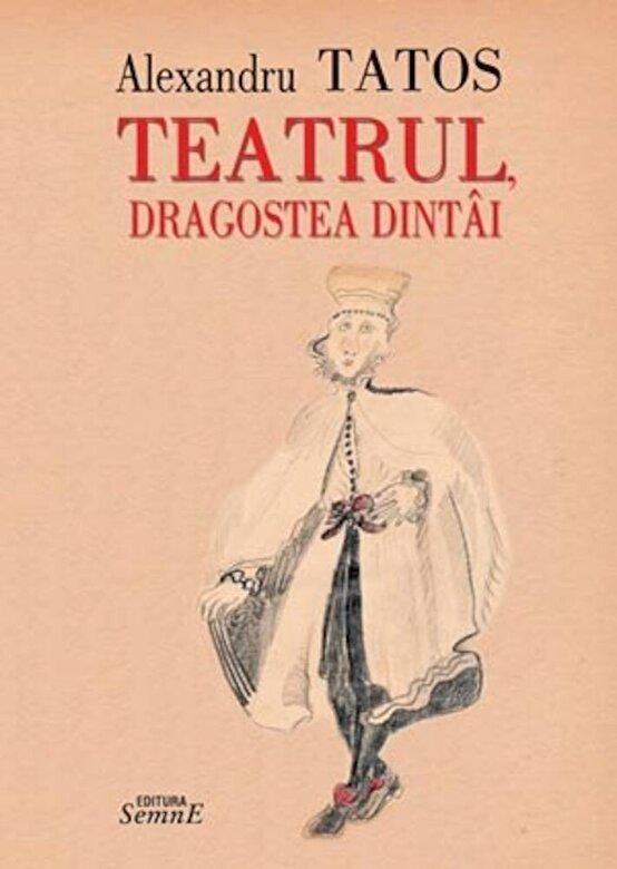 Alexandru Tatos - Teatrul, dragostea dintai -