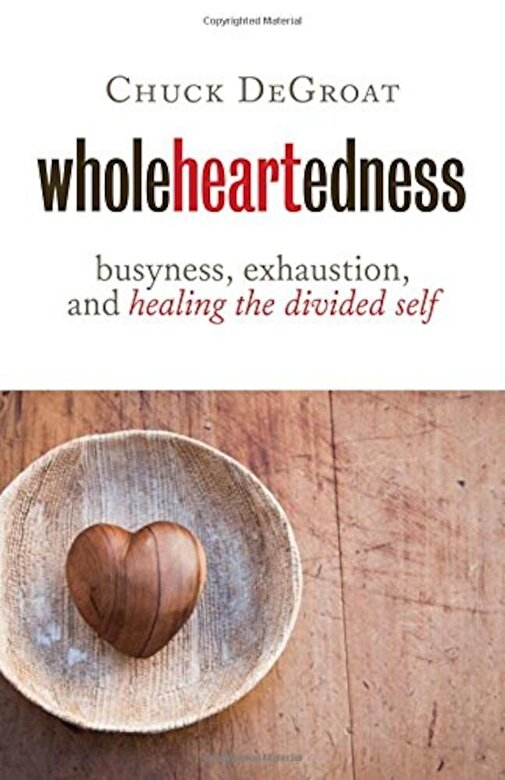 Chuck Degroat - Wholeheartedness: Busyness, Exhaustion, and Healing the Divided Self, Paperback -