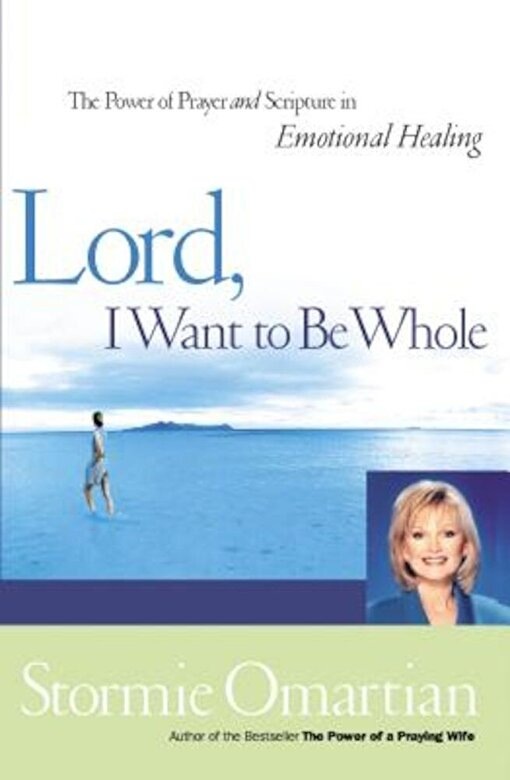 Stormie Omartian - Lord, I Want to Be Whole: The Power of Prayer and Scripture in Emotional Healing, Paperback -