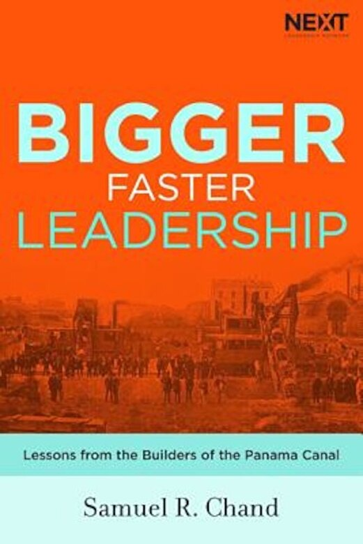 Samuel Chand - Bigger, Faster Leadership: Lessons from the Builders of the Panama Canal, Hardcover -