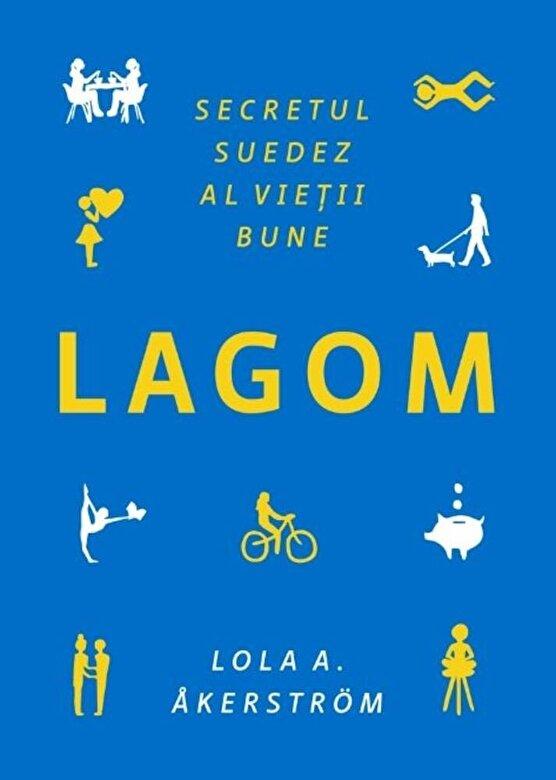 Lola A. Akerstrom - Lagom. Secretul suedez al vietii bune -