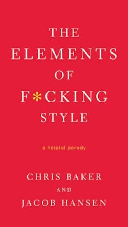 Chris Baker - The Elements of F*cking Style, Paperback -