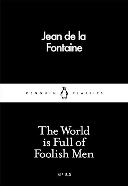 Jean De La Fontaine - The World is Full of Foolish Men (Penguin Little Black Classics) -