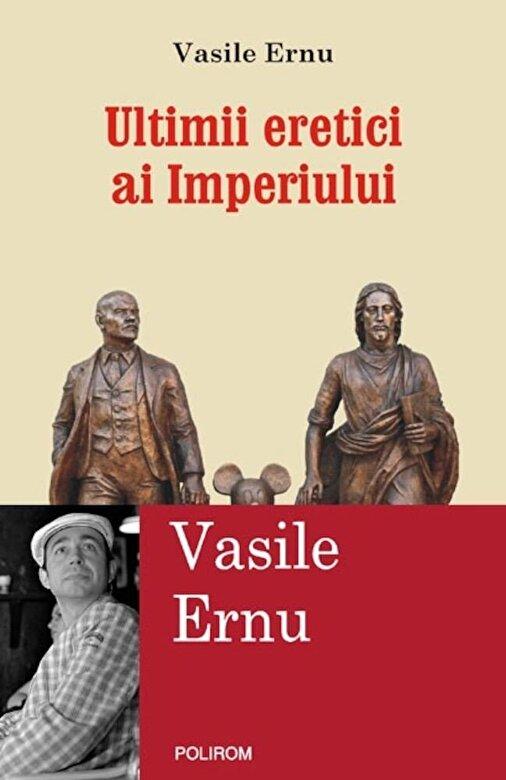 Vasile Ernu - Ultimii eretici ai Imperiului -