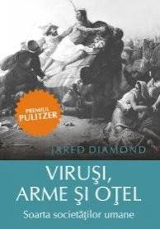 Jared Diamond - Virusi, arme si otel. Soarta societatilor umane -