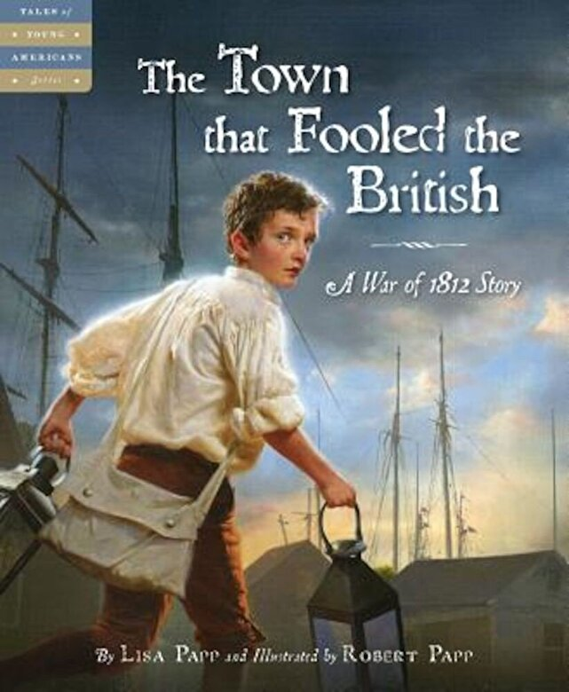 Lisa Papp - The Town That Fooled the British: A War of 1812 Story, Hardcover -