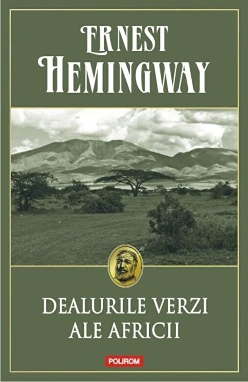Ernest Hemingway - Dealurile verzi ale Africii Ed. 2016 -