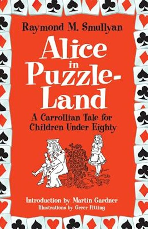 Raymond M. Smullyan - Alice in Puzzle-Land: A Carrollian Tale for Children Under Eighty, Paperback -