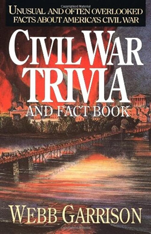 Webb Garrison - Civil War Trivia and Fact Book: Unusual and Often Overlooked Facts about America's Civil War, Paperback -