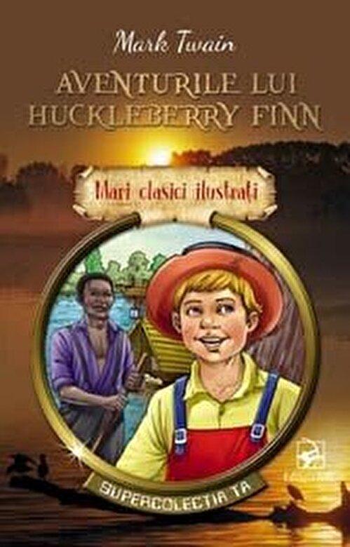 Mark Twain - Aventurile lui Huckleberry Finn. Mari clasici ilustrati -