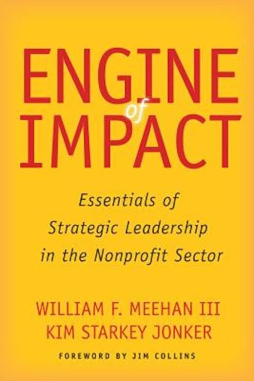 William F. Meehan - Engine of Impact: Essentials of Strategic Leadership in the Nonprofit Sector, Hardcover -