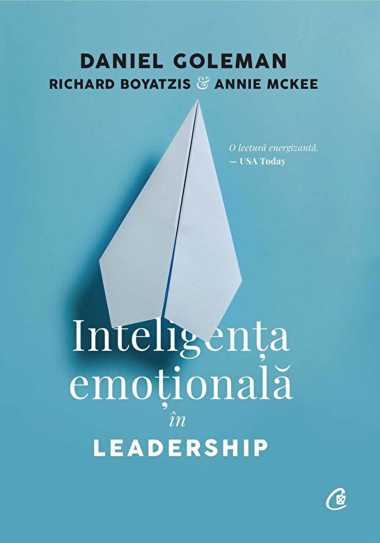Daniel Goleman, Richard Boyatzis, Annie McKee - Inteligenta emotionala in Leadership -
