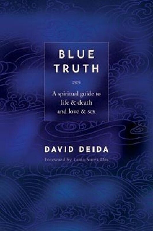 David Deida - Blue Truth: A Spiritual Guide to Life & Death and Love & Sex, Paperback -