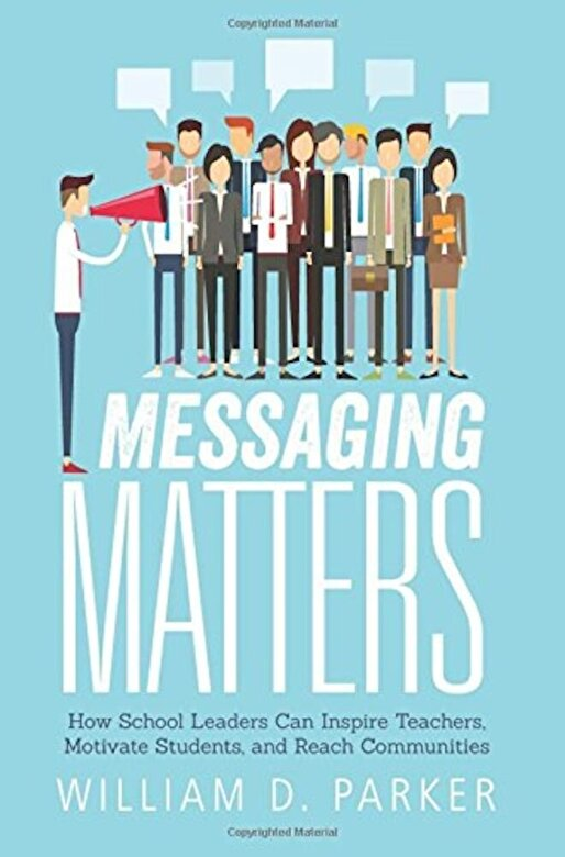 William D. Parker - Messaging Matters: How School Leaders Can Inspire Teachers, Motivate Students, and Reach Communities, Paperback -