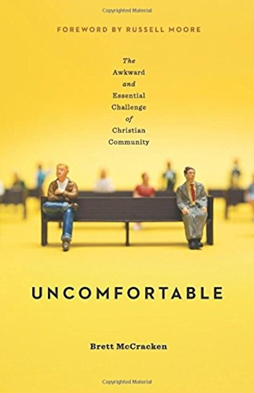 Brett McCracken - Uncomfortable: The Awkward and Essential Challenge of Christian Community, Paperback -