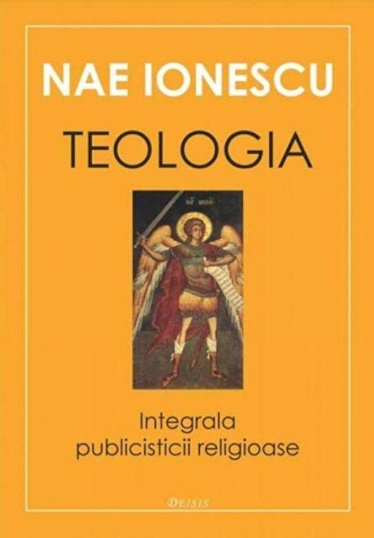 Nae Ionescu - Teologia. Integrala publicisticii religioase -
