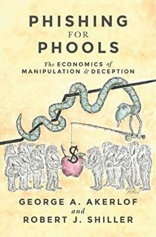 George A. Akerlof, Robert J. Shiller - Phishing for Phools : The Economics of Manipulation and Deception -