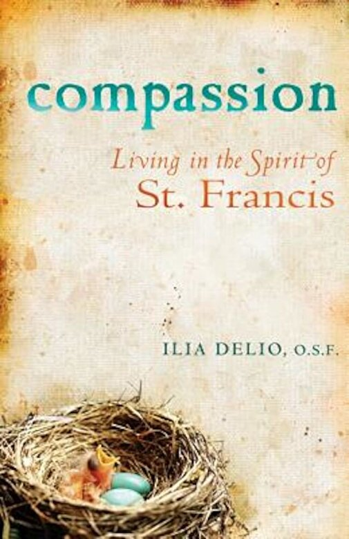 Ilia Delio - Compassion: Living in the Spirit of St. Francis, Paperback -