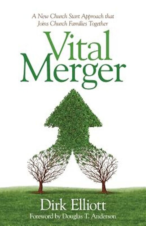 Dirk Elliott - Vital Merger: A New Church Start Approach That Joins Church Families Together, Paperback -