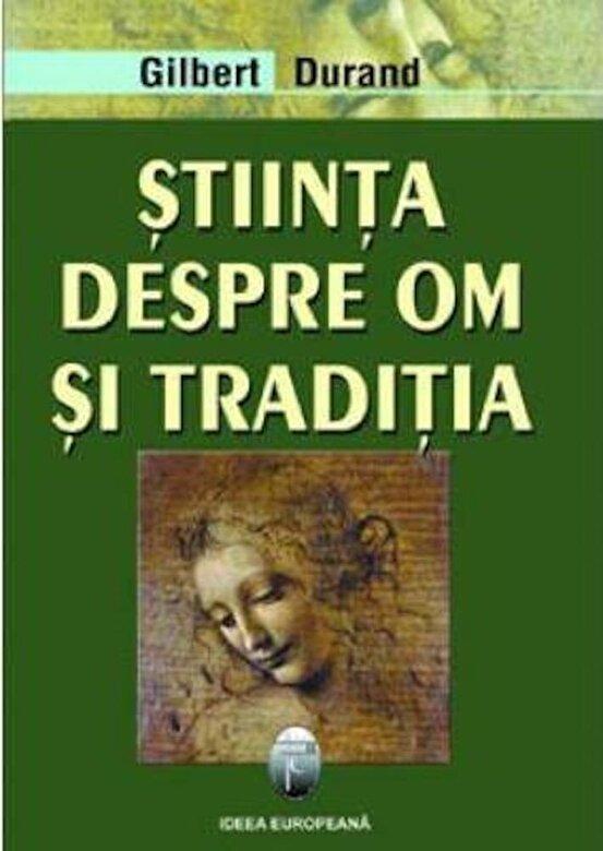 Gilbert Durand - Stiinta despre om si traditia -