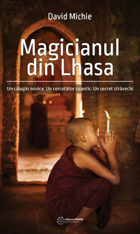 David Michie - Magicianul din Lhasa. Un calugar novice. Un cercetator cuantic. Un secret stravechi -