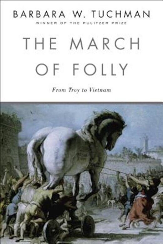 Barbara W. Tuchman - The March of Folly: From Troy to Vietnam, Paperback -