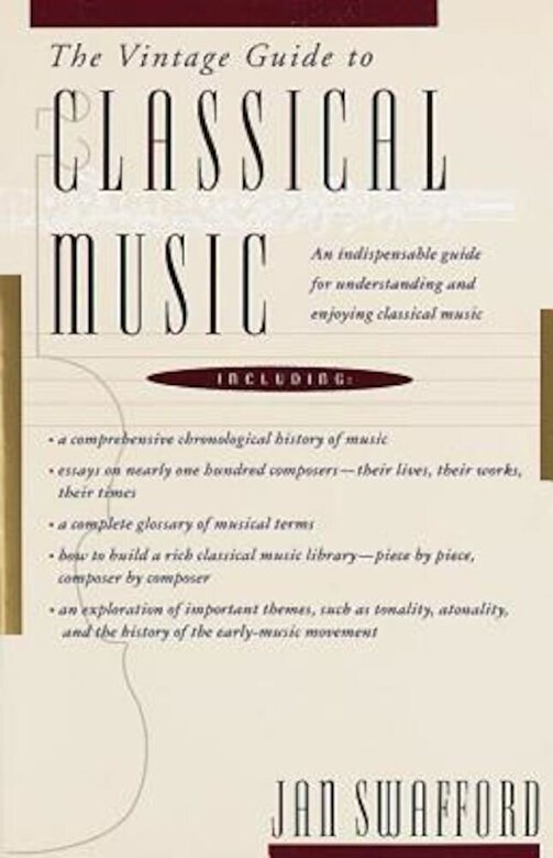Jan Swafford - The Vintage Guide to Classical Music: An Indispensable Guide for Understanding and Enjoying Classical Music, Paperback -