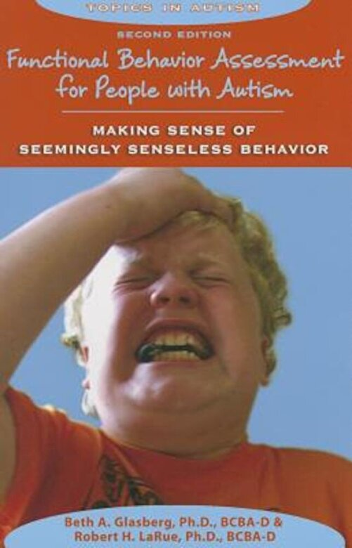 Beth A. Glasberg PH.D. - Functional Behavior Assessment for People with Autism: Making Sense of Seemingly Senseless Behavior, Paperback -