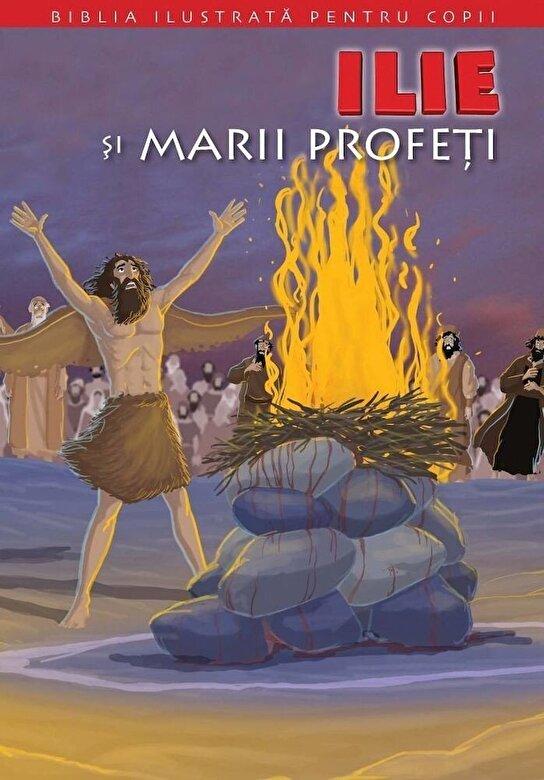 *** - Ilie si marii profeti. Biblia pentru copii -
