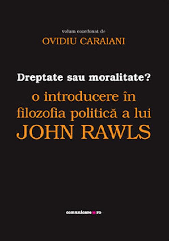 Ovidiu Caraiani - Dreptate sau moralitate? O introducere in filozofia politica a lui John Rawls -