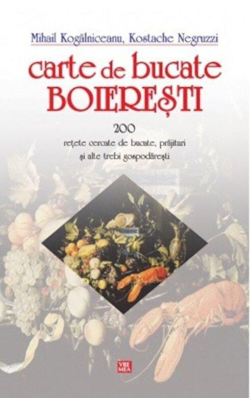 Mihail Kogalniceanu, Kostache Negruzzi - Carte de bucate boieresti - 200 retete cercate de bucate, prajituri si alte trebi gospodaresti -