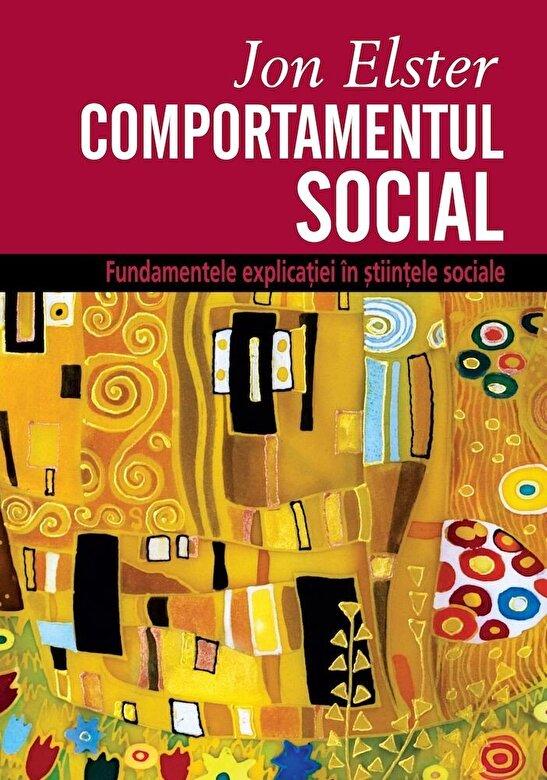 Jon Elster - Comportamentul social. Fundamentele explicatiei in stiintele sociale -