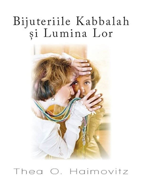Thea O. Haimovitz - Bijuteriile Kabbalah si Lumina Lor -