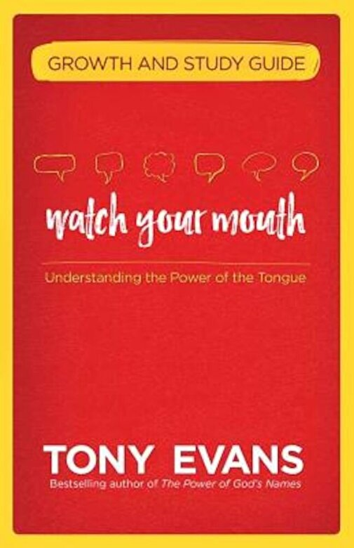 Tony Evans - Watch Your Mouth Growth and Study Guide: Understanding the Power of the Tongue, Paperback -