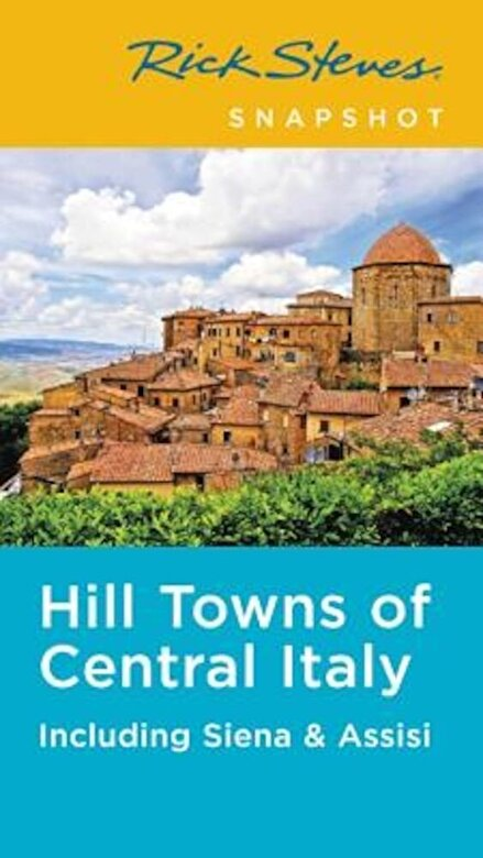 Rick Steves - Rick Steves Snapshot Hill Towns of Central Italy: Including Siena & Assisi, Paperback -