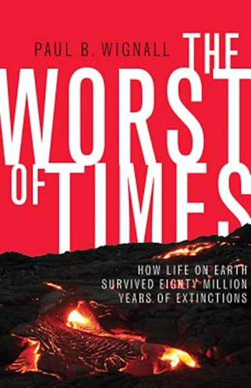 Paul B. Wignall - The Worst of Times: How Life on Earth Survived Eighty Million Years of Extinctions, Hardcover -