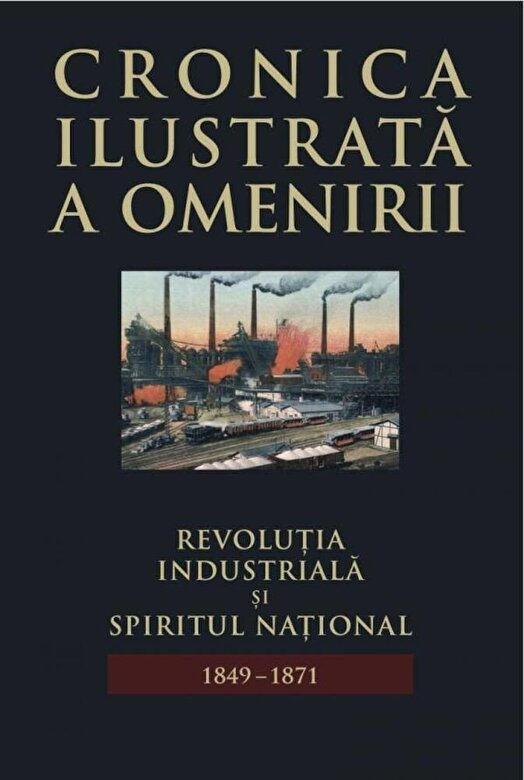 *** - Cronica ilustrata a omenirii, Vol. 9 - Revolutia industriala si spiritul national (1849-1871) -