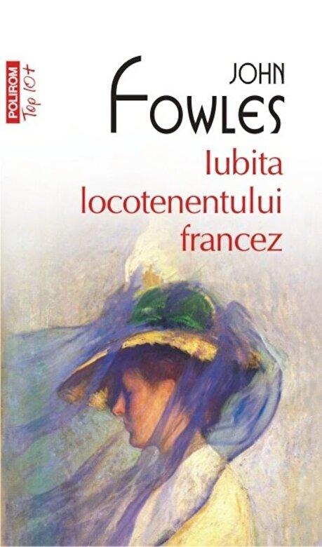 John Fowles - Iubita locotenentului francez (Top 10+) -