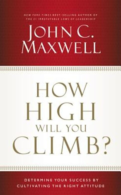 John C. Maxwell - How High Will You Climb?: Determine Your Success by Cultivating the Right Attitude, Hardcover -