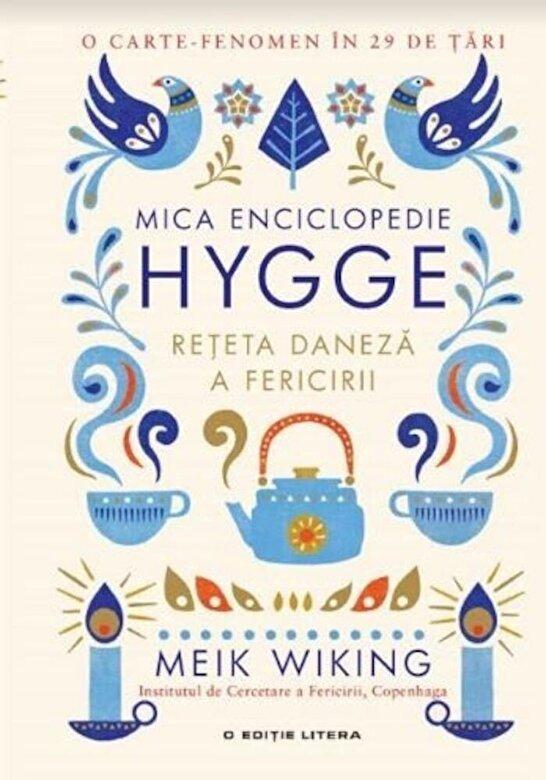 Meik Wiking - Mica enciclopedie Hygge. Reteta daneza a fericirii. -