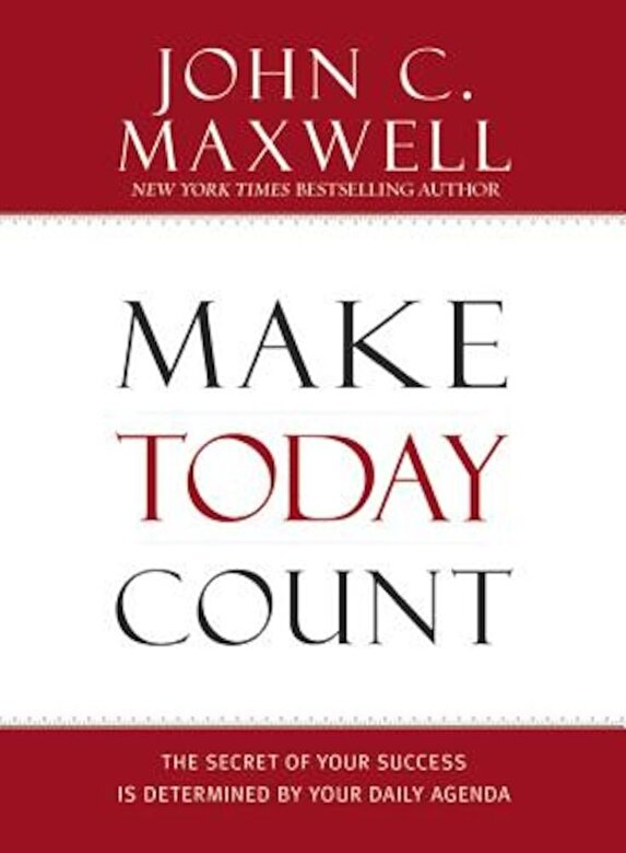 John C. Maxwell - Make Today Count: The Secret of Your Success Is Determined by Your Daily Agenda, Hardcover -