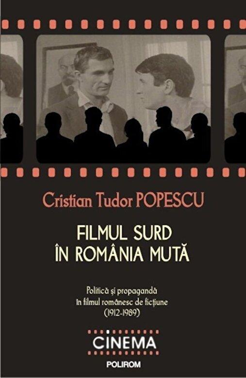 Cristian Tudor Popescu - Filmul surd in Romania muta. Politica si propaganda in filmul romanesc de fictiune (1912-1989) -