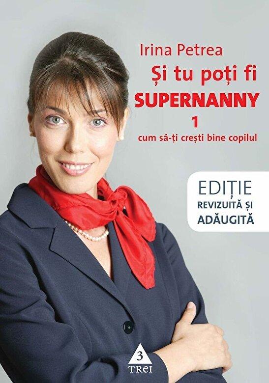 Irina Petrea - Si tu poti fi Supernanny. Cum sa-ti cresti bine copilul -