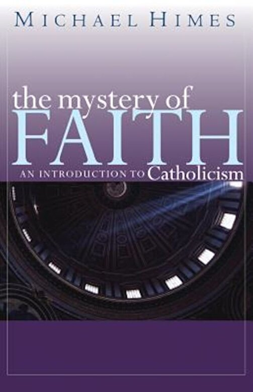 Michael J. Himes - The Mystery of Faith: An Introduction to Catholicism, Paperback -