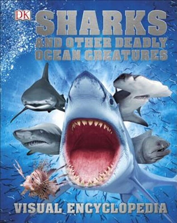 DK - Sharks and Other Deadly Ocean Creatures Visual Encyclopedia, Hardcover -